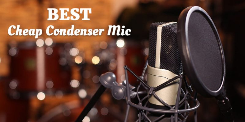 Best Cheap Condenser Mic